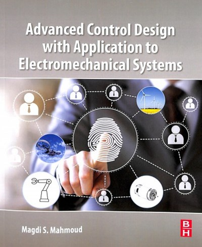 Advanced Control Design With Application to Electromechanical Systems