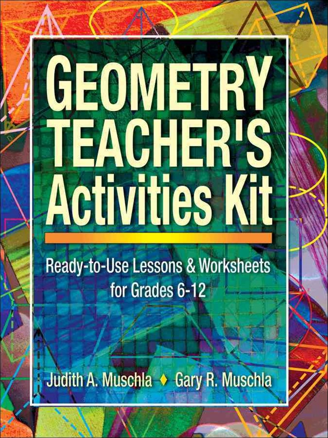 Geometry Teacher's Activities Kit                 Ready-to-use Lessons & Worksheets for Grades 6-12