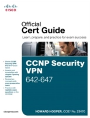 CCNP Security VPN 642-647 Official Cert Guide