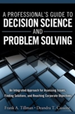 Professional's Guide to Decision Science and Problem Solving
