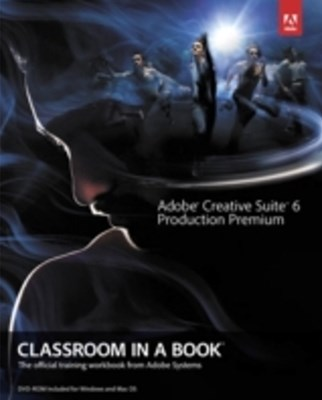 Adobe Creative Suite 6 Production Premium Classroom in a Book