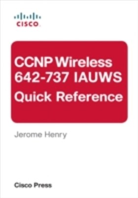 CCNP Wireless (642-737 IAUWS) Quick Reference