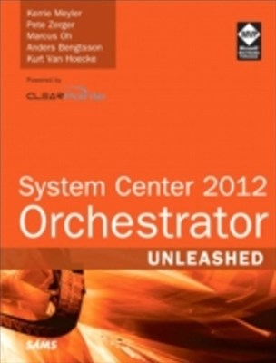 System Center 2012 Orchestrator Unleashed