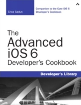 The Advanced iOS 6 Developer's Cookbook