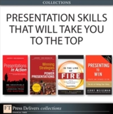 Presentation Skills That Will Take You to the Top (Collection)