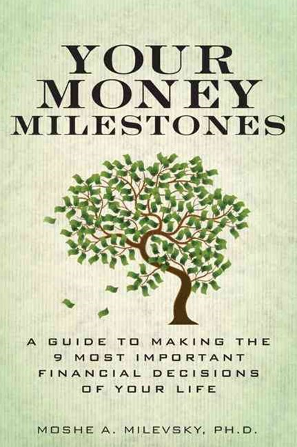 Your Money Milestones: A Guide to Making the 9 Most Important Financial Decisions of Your Life