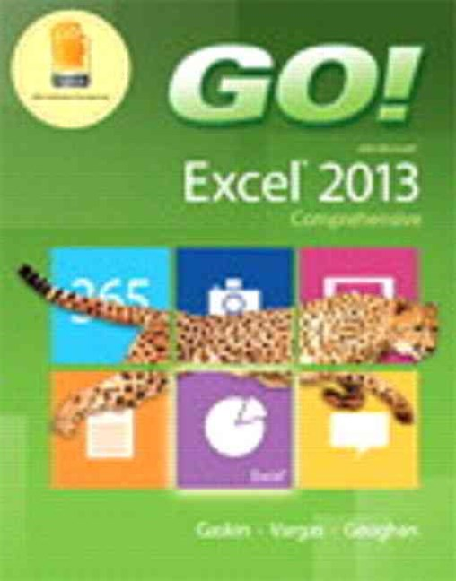 GO! with Microsoft Excel 2013 Comprehensive and MyITLab with Pearson EText -- Access Card -- for GO