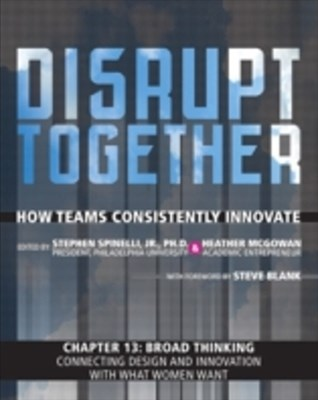 Broad Thinking - Connecting Design and Innovation with What Women Want (Chapter 13 from Disrupt Together)
