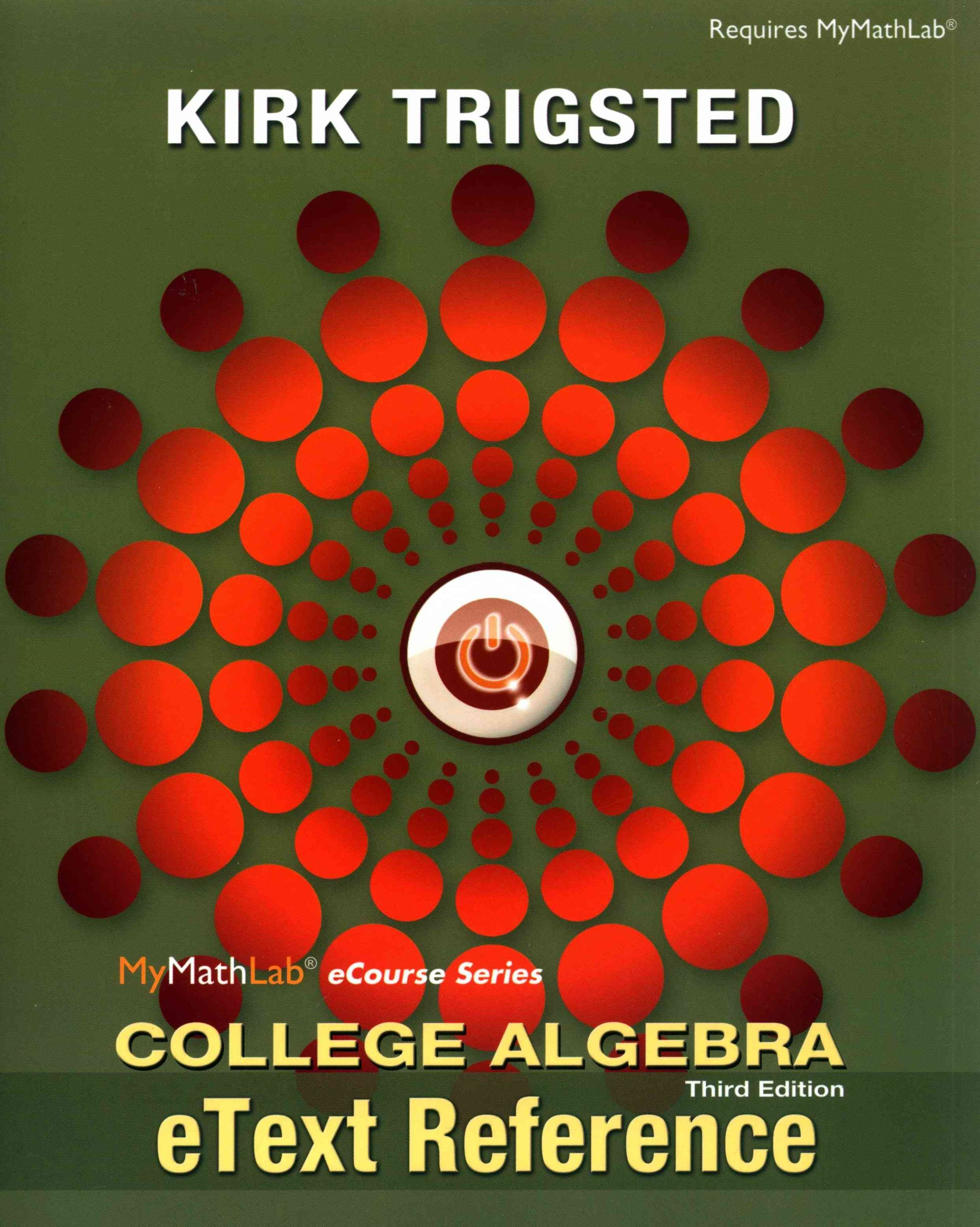 MyMathLab for Trigsted College Algebra -- Access Kit; EText Reference for Trigsted College Algebra;