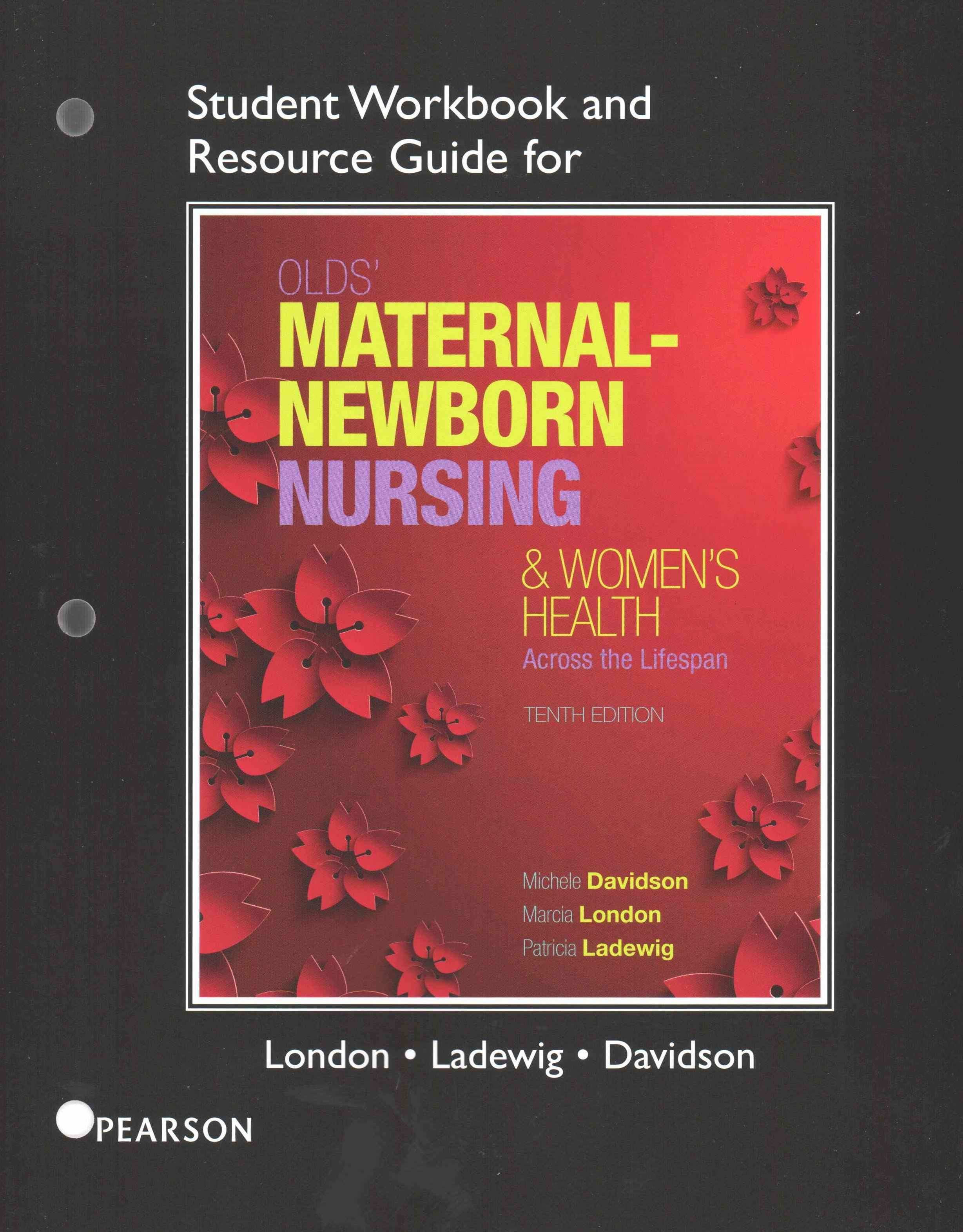 Student Workbook and Resource Guide for Olds' Maternal-Newborn Nursing & Women's Health Across the Lifespan