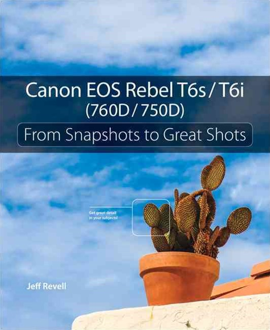 Canon EOS Rebel T6i/T6s: From Snapshots to Great Shots