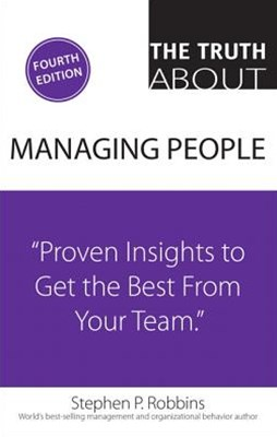 Truth About Managing People, The: Proven Insights to Get the Best from Your Team