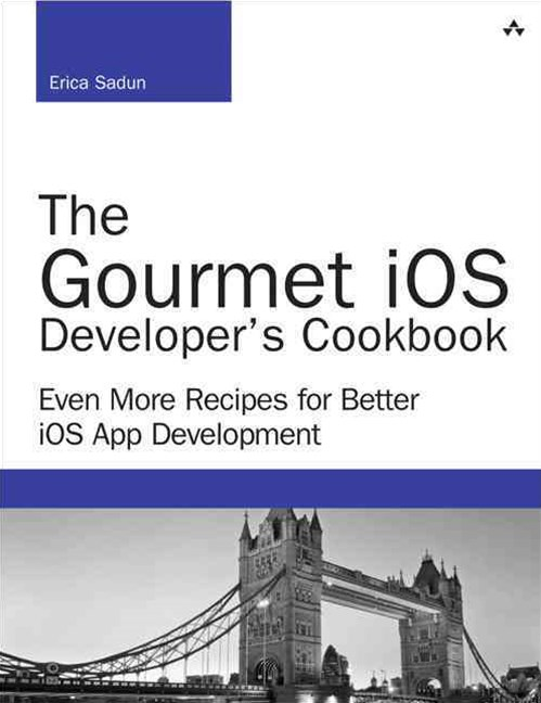 The Gourmet IOS Developer's Cookbook