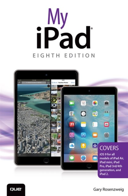 My iPad (Covers iOS 9 for iPad Pro, all models of iPad Air and iPad mini, iPad 3rd/4th generation,
