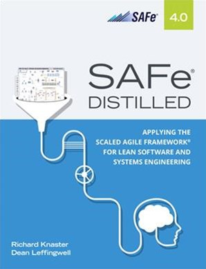 SAFe® 4.0 Distilled: Applying the Scaled Agile Framework® for Lean Software and Systems Engineering