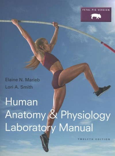Human Anatomy and Physiology Laboratory Manual, Fetal Pig Version; PhysioEx 9. 1 CD-ROM (Integrated