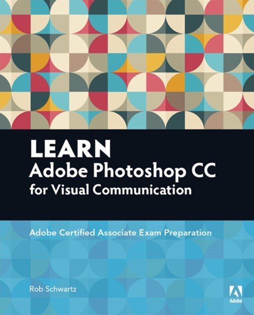 Learn Adobe Photoshop CC for Visual Communication