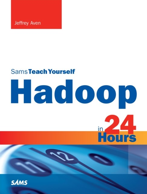 Hadoop in 24 Hours, Sams Teach Yourself