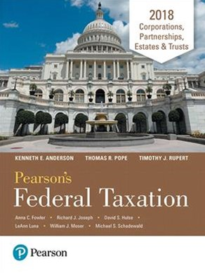 Pearson's Federal Taxation 2018 Corporations, Partnerships, Estates and Trusts