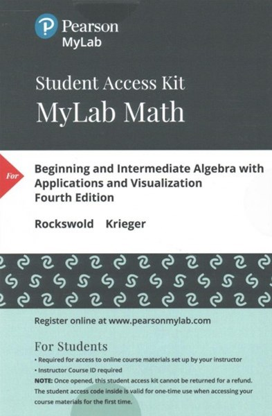 Beginning and Intermediate Algebra With Applications and Visualization MyLab Math Student Access Code