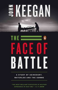 The Face of Battle by John Keegan (9780140048971) - PaperBack - History Ancient & Medieval History