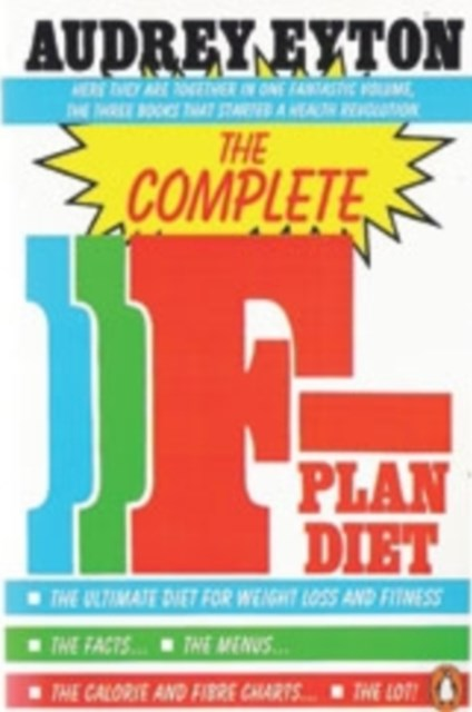 The Complete F-Plan Diet: The F-Plan; The F-Plan Calorie and Fibre Chart; F-Plus