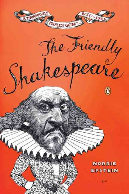 Friendly Shakespeare: A Thoroughly Painless Guide to the Best of the    Bard