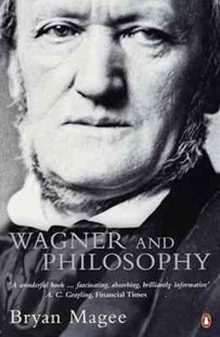 Wagner And Philosophy by Bryan Magee (9780140295191) - PaperBack - Entertainment Music General
