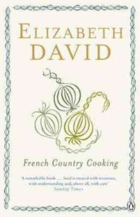 French Country Cooking by Elizabeth David, Elizabeth David, John Minton (9780140299779) - PaperBack - Cooking European