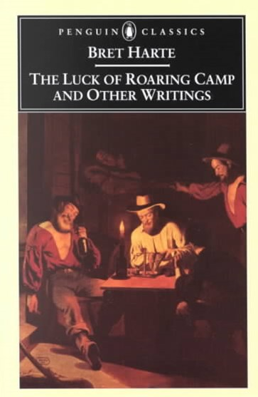 The Luck of Roaring Camp and Other Writings