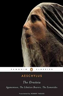 The Oresteia by Aeschylus, Robert Fagles, Aeschylus, W. B. Stanford (9780140443332) - PaperBack - Classic Fiction