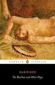 The Bacchae And Other Plays, The/