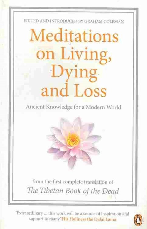 Meditations on Living, Dying and Loss: Ancient Knowledge for a Modern World