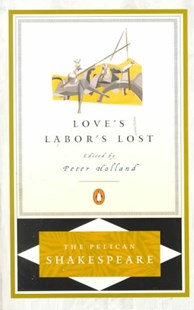 Love's Labor's Lost: Pelican Shakespeare by Shakespeare William, A. R. Braunmuller, Stephen Orgel, Peter Holland (9780140714777) - PaperBack - Classic Fiction