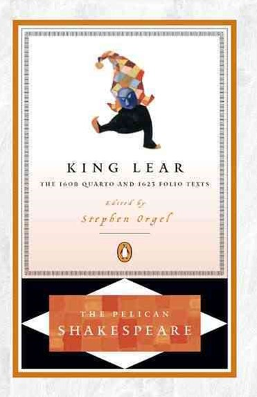 King Lear: The 1608 Quarto and 1623 Folio Texts: Pelican Shakespeare