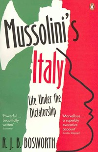 Mussolini's Italy by R J B Bosworth (9780141012919) - PaperBack - Biographies Political