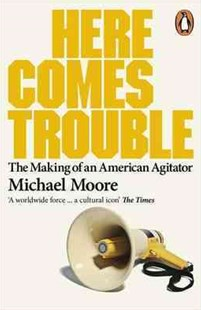 Here Comes Trouble by Michael Moore (9780141013015) - PaperBack - Biographies General Biographies