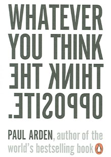 Whatever You Think Think The Opposite by Paul Arden (9780141025711) - PaperBack - Business & Finance Careers