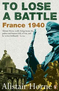 To Lose A Battle by Alistair Horne (9780141030654) - PaperBack - History European