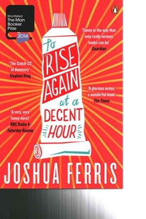 To Rise Again At A Decent Hour by Joshua Ferris (9780141047386) - PaperBack - Modern & Contemporary Fiction General Fiction