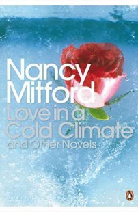 A Love In A Cold Climate & Other NovelsIn by Nancy Mitford, Nancy Mitford, Philip Hensher (9780141181493) - PaperBack - Classic Fiction
