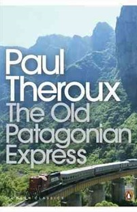 The Old Patagonian Express by Paul Theroux (9780141189154) - PaperBack - Travel South America Travel Guides