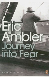 Journey Into Fear by Eric Ambler, James Fenton, Thomas Jones, Mark Mazower, John Preston, Norman Stone (9780141190303) - PaperBack - Adventure Fiction Modern