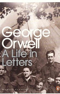 A Life In Letters by George Orwell, Peter Davison (9780141192635) - PaperBack - Biographies General Biographies
