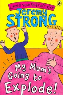 My Mum's Going To Explode! by Jeremy Strong (9780141322360) - PaperBack - Children's Fiction Intermediate (5-7)