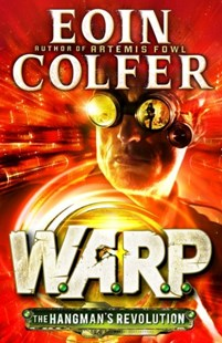 The Hangman's Revolution: W.A.R.P Book 2 by Eoin Colfer (9780141341804) - PaperBack - Children's Fiction