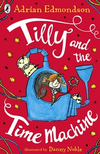 Tilly And The Time Machine by Adrian Edmondson, Anon, Danny Noble (9780141372457) - PaperBack - Children's Fiction Intermediate (5-7)