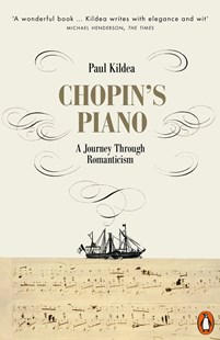 Chopin's Piano: A Journey through Romanticism by Paul Kildea (9780141980560) - PaperBack - Entertainment Music General