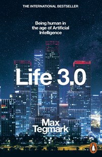 Life 3.0: Being Human in the Age of Artificial Intelligence by Max Tegmark (9780141981802) - PaperBack - Computing Programming
