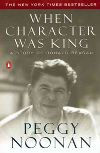 When Character Was King by Noonan, Peggy, Peggy Noonan (9780142001684) - PaperBack - Biographies Political